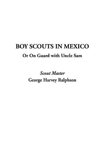 9781404361812: Boy Scouts in Mexico; Or on Guard with Uncle Sam