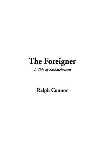 9781404363021: Foreigner, A Tale of Saskatchewan, The