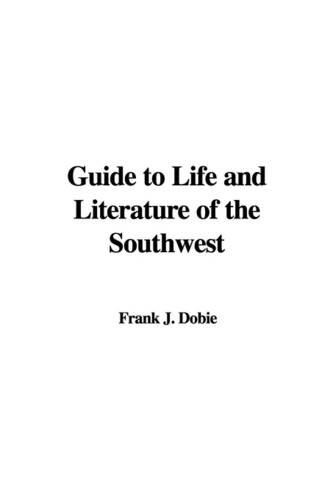 Guide to Life and Literature of the Southwest (9781404364295) by J Frank Dobie