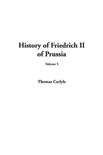 History of Friedrich II of Prussia, Volume 5 (9781404367364) by Carlyle, Thomas