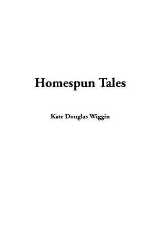 Homespun Tales (9781404367685) by Kate Douglas Wiggin