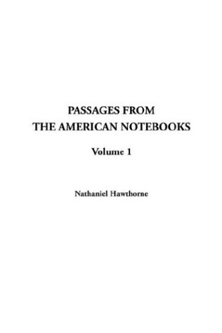 Passages From The American Notebooks, Volume 1 (1404379452) by Nathaniel Hawthorne