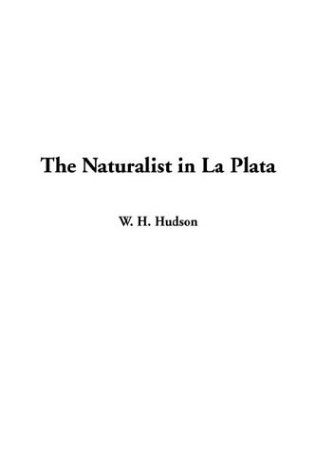Naturalist in La Plata, The (9781404384552) by Hudson, W. H.