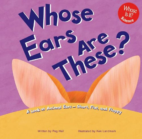 9781404800045: Whose Ears Are These?: A Look at Animal Ears - Short, Flat, and Floppy (Whose Is It?)