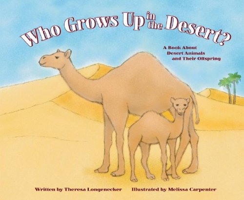 9781404800243: Who Grows Up in the Desert?: A Book about Desert Animals and Their Offspring (Who Grows Up Here?)
