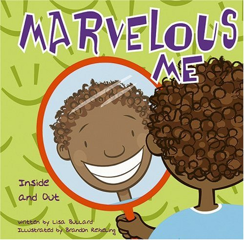 Marvelous Me: Inside and Out (All About: Lisa Bullard; Illustrator-Brandon