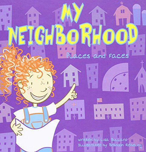 My Neighborhood: Places and Faces (All about: Lisa Bullard; Illustrator-Brandon