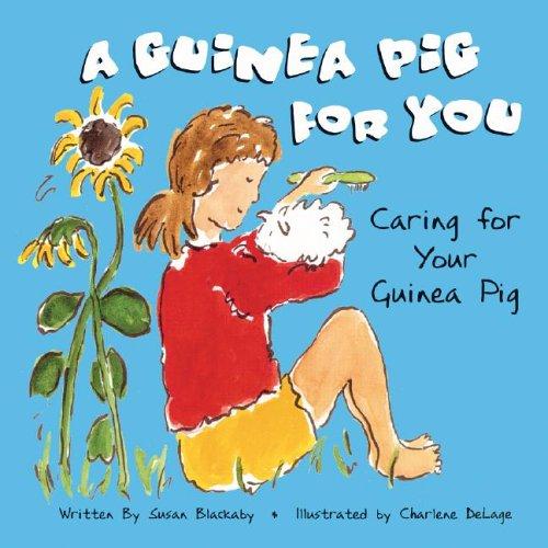 A Guinea Pig for You: Caring for Your Guinea Pig (Pet Care): Blackaby, Susan