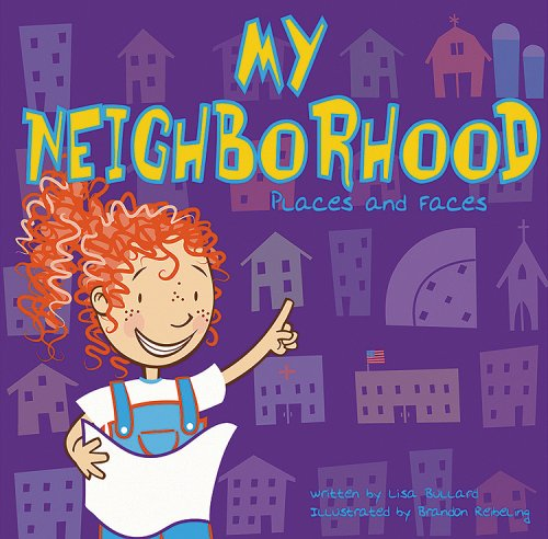 My Neighborhood: Places and Faces (All about: Bullard, Lisa; Reibeling,