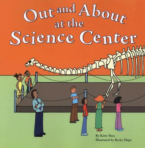 Out and About at the Science Center (Field Trips) (1404802029) by Kitty Shea