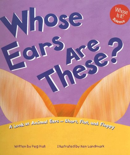 9781404802131: Whose Ears Are These?: A Look at Animal Ears - Short, Flat, and Floppy (Whose Is It?)