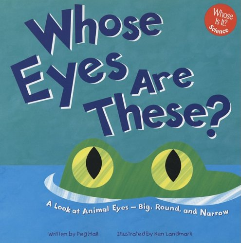 9781404802148: Whose Eyes Are These?: A Look at Animal Eyes - Big, Round, and Narrow (Whose Is It?)