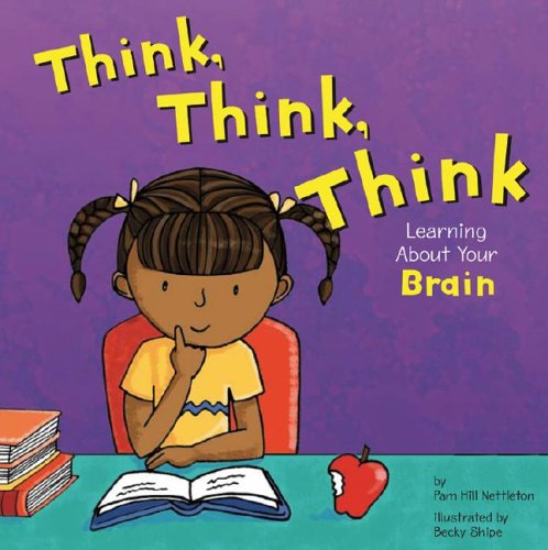 Think, Think, Think: Learning About Your Brain: Hill Nettleton, Pamela
