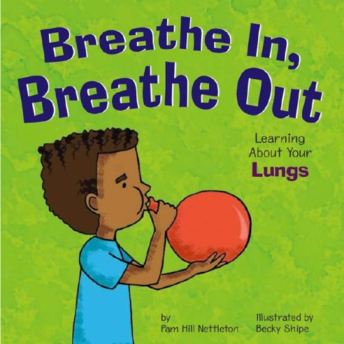 Breathe In, Breathe Out: Learning About Your: Pamela Hill Nettleton