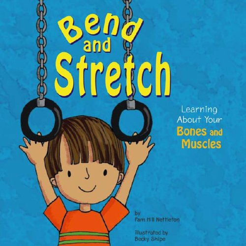 Bend and Stretch: Learning About Your Bones: Pamela Hill Nettleton