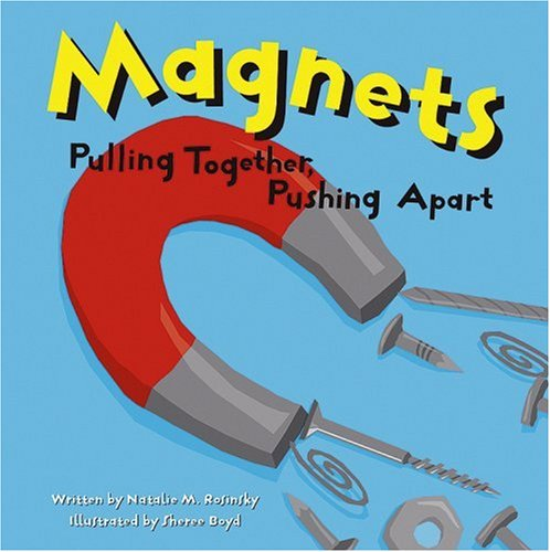 Magnets: Pulling Together, Pushing Apart (Amazing Science (Picture Window)): Rosinsky, Natalie M.