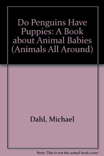 9781404803725: Do Penguins Have Puppies?: A Book About Animal Babies (Animals All Around)