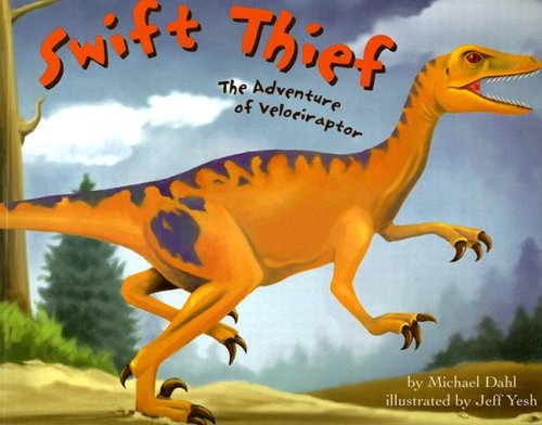 9781404805002: Swift Thief: The Adventure of Velociraptor (Dinosaur World)
