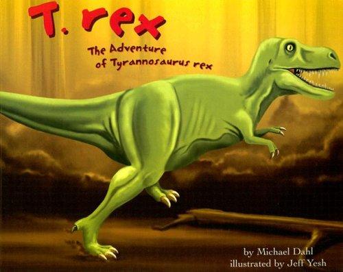 9781404805019: T. Rex: The Adventure of Tyrannosaurus Rex (Dinosaur World)
