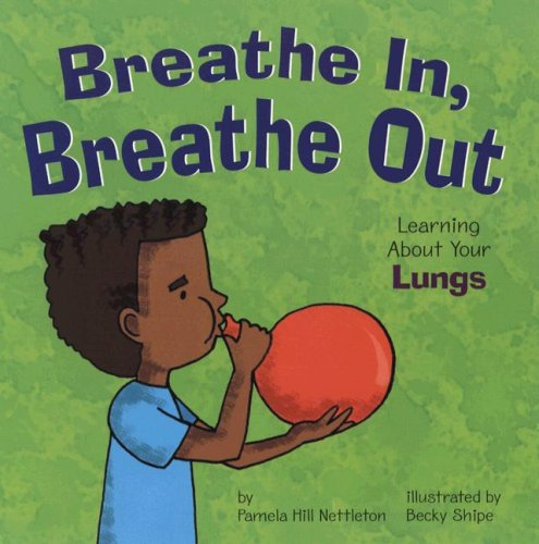 9781404805057: Breathe In, Breathe Out: Learning About Your Lungs (The Amazing Body)