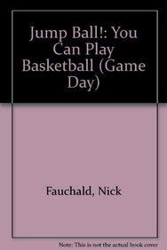 9781404805125: Jump Ball!: You Can Play Basketball (Game Day)