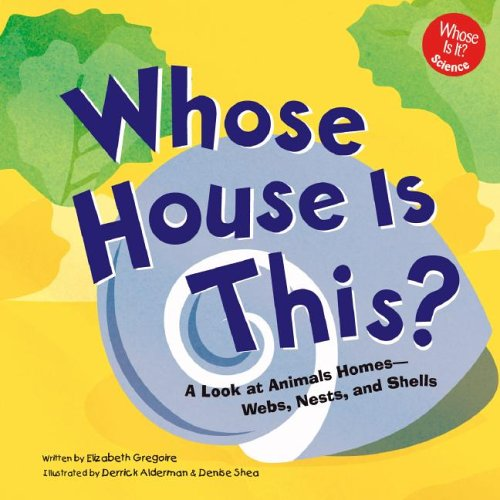 Whose House Is This?: A Look at Animal Homes - Webs, Nests, and Shells (Whose Is It?): Gregoire, ...
