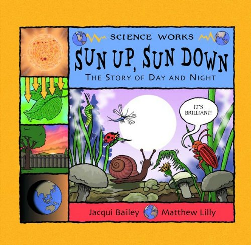 9781404809192: Sun Up, Sun Down: The Story of Day and Night (Science Works)