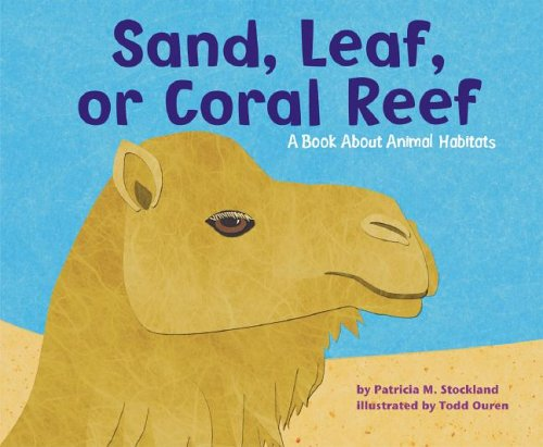 9781404809321: Sand, Leaf, or Coral Reef: A Book About Animal Habitats (Animal Wise)