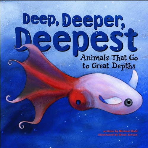 Deep, Deeper, Deepest: Animals That Go to Great Depths (Animal Extremes): Michael Dahl