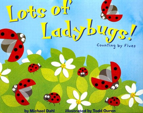 Lots of Ladybugs!: Counting by Fives (Know Your Numbers): Dahl, Michael, Ouren (Illustrator), Todd ...