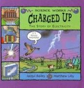 9781404811294: Charged Up: The Story of Electricity (Science Works)