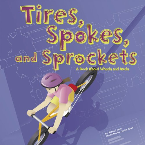 9781404813083: Tires, Spokes, and Sprockets: A Book About Wheels and Axles (Amazing Science: Simple Machines)
