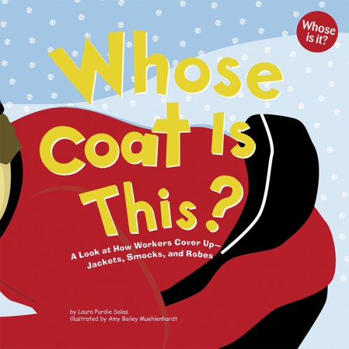 Whose Coat Is This?: A Look at How Workers Cover Up - Jackets, Smocks, and Robes (Whose Is It?: ...