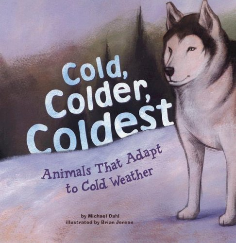 9781404817418: Cold, Colder, Coldest: Animals That Adapt to Cold Weather (Animal Extremes)