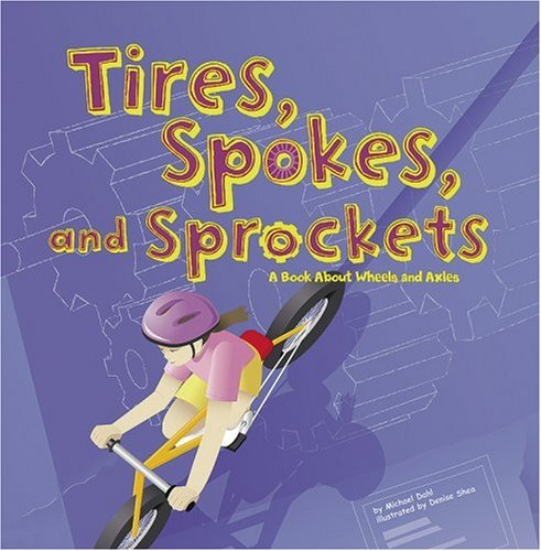 9781404819115: Tires, Spokes, and Sprockets: A Book About Wheels and Axles (Amazing Science: Simple Machines)
