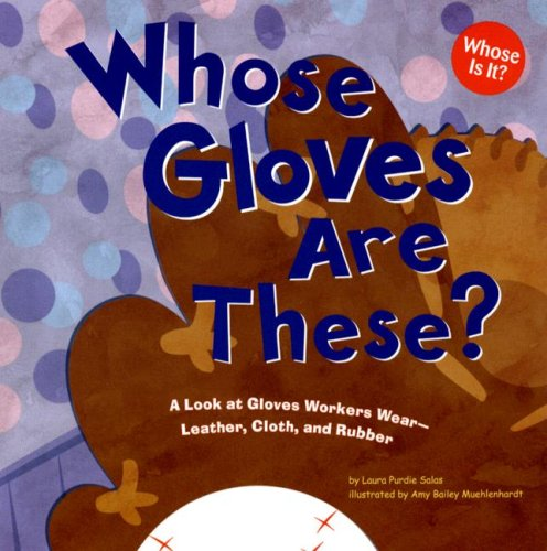 Whose Gloves Are These?: A Look at Gloves Workers Wear - Leather, Cloth, and Rubber (Whose Is It?: ...