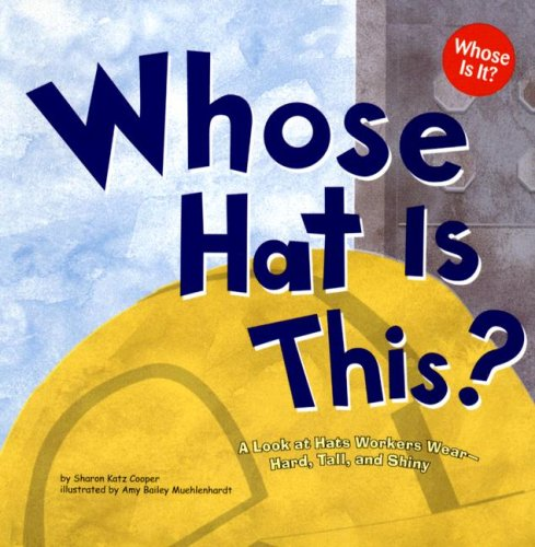 9781404819764: Whose Hat Is This?: A Look at Hats Workers Wear - Hard, Tall, and Shiny (Whose Is It?: Community Workers)