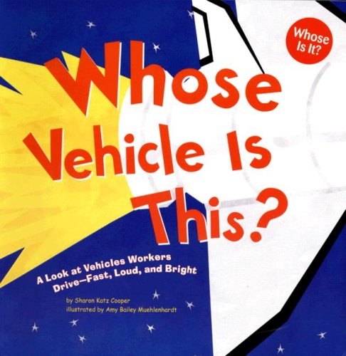Whose Vehicle Is This?: A Look at Vehicles Workers Drive - Fast, Loud, and Bright (Whose Is It?: ...