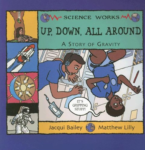 9781404819993: Up, Down, All Around: A Story of Gravity (Science Works)