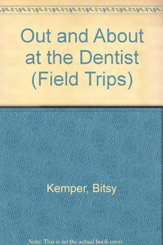 Out and About at the Dentist (Field Trips): Kemper, Bitsy