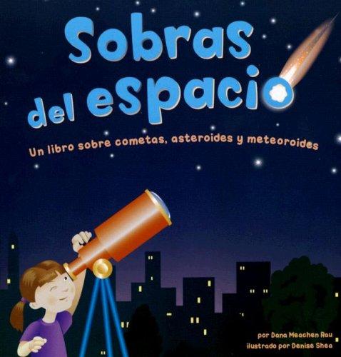 Sobras del espacio: Un libro sobre cometas, asteroides y meteoroides (Space Leftovers: A Book About...