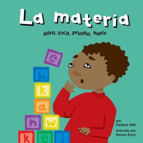 9781404832213: La Materia: Mira, Toca, Prueba, Huele (Ciencia asombrosa) (Spanish Edition)