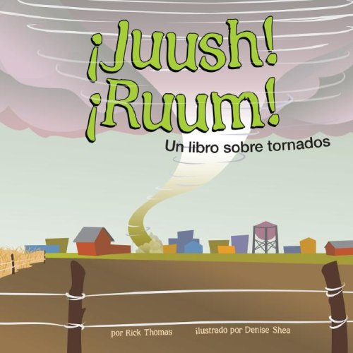 Juush! Ruum! Un Libro Sobre Tornados (Ciencia Asombrosa) (Spanish Edition): Rick Thomas, Denise ...