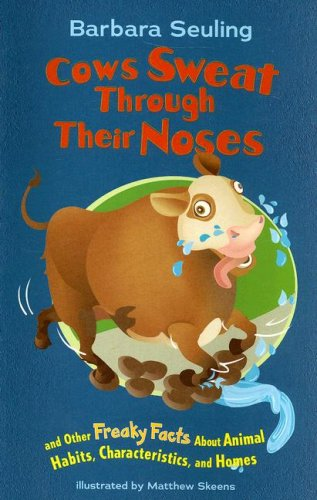 9781404837546: Cows Sweat Through Their Noses and Other Freaky Facts About Animals, Characteristics and Home