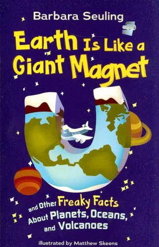 9781404837577: Earth Is Like a Giant Magnet: and Other Freaky Facts About Planets, Oceans, and Volcanoes