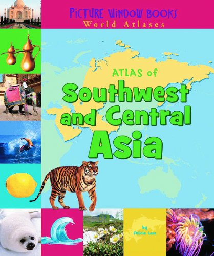 Atlas of Southwest and Central Asia (Picture Window Books World Atlases): Law, Felicia