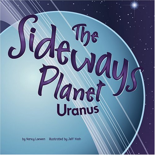 The Sideways Planet: Uranus (Amazing Science: Planets): Nancy Loewen