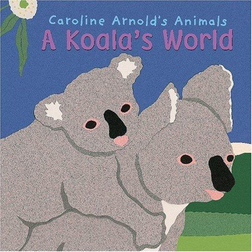 9781404839847: A Koala's World (Caroline Arnold's Animals)