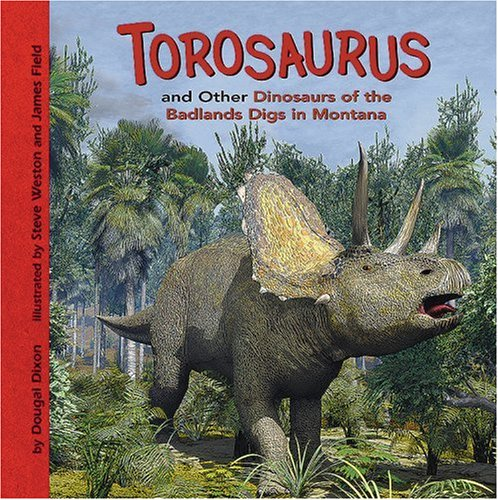9781404847163: Torosaurus and Other Dinosaurs of the Badlands Digs in Montana (Dinosaur Find)