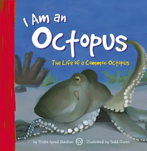 I Am an Octopus: The Life of a Common Octopus (I Live in the Ocean): Speed Shaskan, Trisha